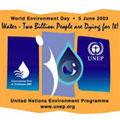 2003年國際環境日以「兩百萬人將因水而死」為主題,要求世界各國政府能重視水資源